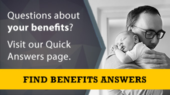 Questions about your benefits? Visit our quick answers page. Find benefits answers.