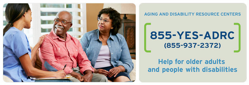 Aging and Disability Resource Centers. 855-YES-ADRC (855-937-2372). Help for older adults and people with disabilities.