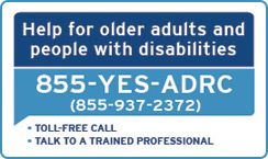 Help for older adults and people with disabilities 855-YES-ADRC (855-937-2372). Toll free call. Talk to a professional.