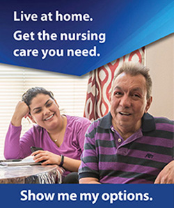 Live at home. Get the nursing care you need. Show me my options.